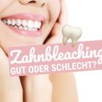 Zahnbleaching: Vor- und Nachteile