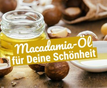 Macadamia-Öl für Deine Schönheit