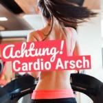 Achtung Cardio Arsch! Zu viel Cardio macht einen flachen Po!
