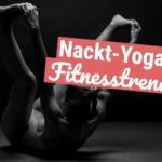 Nackt-Yoga: Das ist der neue Fitnesstrend