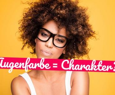 Was Deine Augenfarbe über Deinen Charakter verrät
