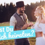 Diese 5 Eigenschaften solltest Du besitzten, wenn er Dich heiraten soll!
