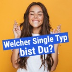 Welcher Single Typ bist Du?