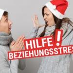 So vermeidest Du Beziehungsstress an Weihnachten