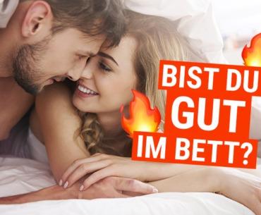 5 Zeichen dafür, dass Du gut im Bett bist