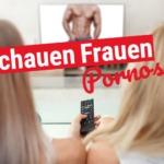 Pornos – das wollen Frauen wirklich sehen
