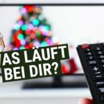 Alle Jahre wieder: Was läuft bei Dir Weihnachten?