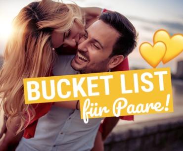 Bucket List für Paare: Diese Dinge tun Eurer Beziehung richtig gut