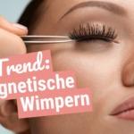 Magnetische Wimpern: Top oder Flop?