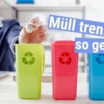 Endlich richtig Müll trennen: Das ist zu beachten!