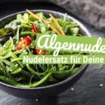 Algennudeln: Der Nudelersatz für Deine Diät!