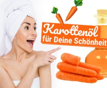 Karottenöl für Deine Schönheit