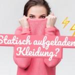 Tipps gegen statisch aufgeladene Kleidung