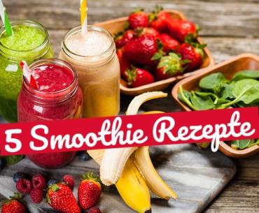 Vitaminbombe: 5 leckere Smoothie Rezepte