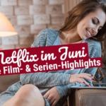 Neu bei Netflix im Juni 2019: Die neuen Filme und Serien