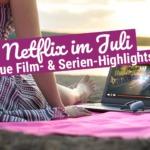 Neu bei Netflix im Juli 2019: Die neuen Filme und Serien