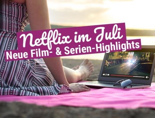 Netflix im Juli 2019: Die neuen Filme und Serien