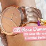 All Rose Damenuhr: Die neue Uhr von Lilienthal Berlin!
