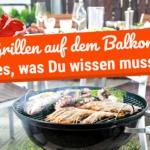 Grillen auf dem Balkon: Alles, was Du wissen musst!