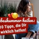 Liebeskummer heilen: 10 Tipps, die Dir wirklich helfen!