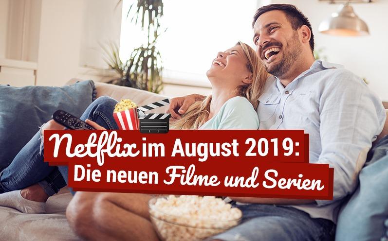 Netflix im August 2019: Die neuen Filme und Serien