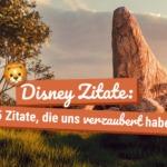 Disney Zitate: 15 Zitate, die uns verzaubert haben!