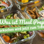 Was ist Meal Prep? Vorkochen wird jetzt zum Trend!