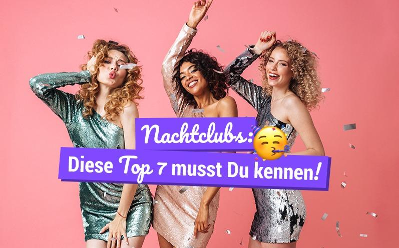 Nachtclubs: Diese Top 7 musst Du kennen!