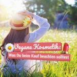 Vegane Kosmetik: Was Du beim Kauf beachten solltest