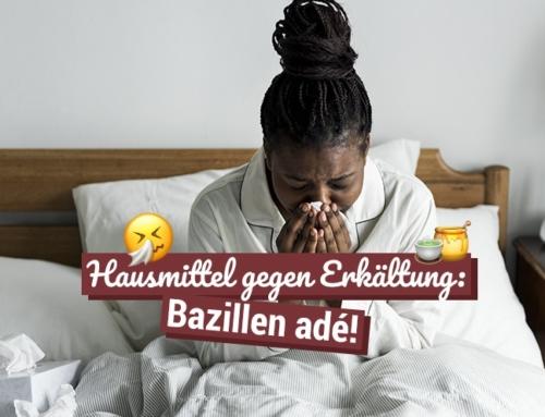 Hausmittel gegen Erkältung: Bazillen adé!