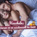 Kuscheln: Darum ist es existenziell für Dich!