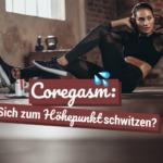 Coregasm: Zum Höhepunkt schwitzen?