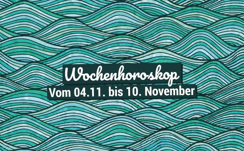 Dein Wochenhoroskop vom 04.11. bis 10. November
