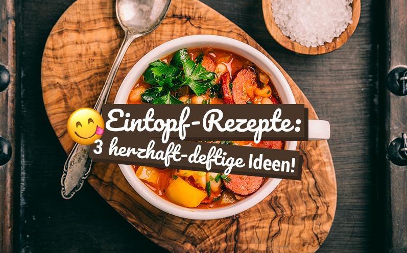 Eintopf-Rezepte: 3 herzhaft-deftige Ideen!