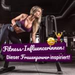 Fitness-Influencerinnen: Dieser Frauenpower inspiriert!