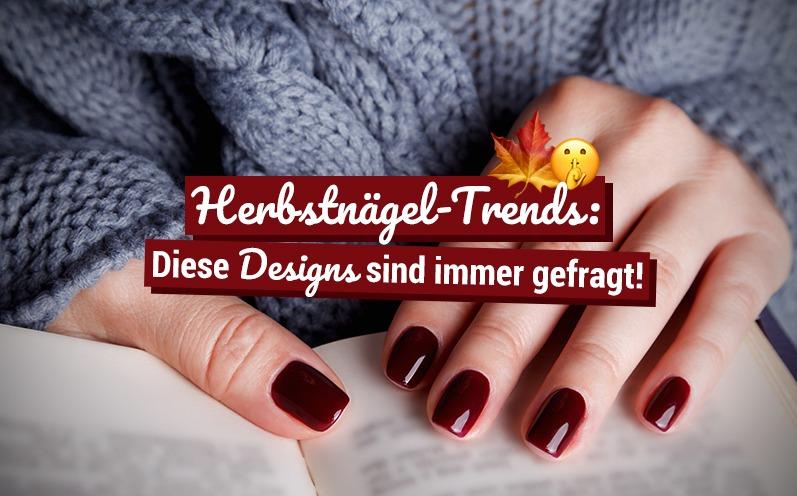 Herbstnägel-Trends: Diese Designs sind immer gefragt!