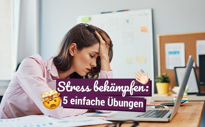 Stress bekämpfen: 5 einfache Übungen
