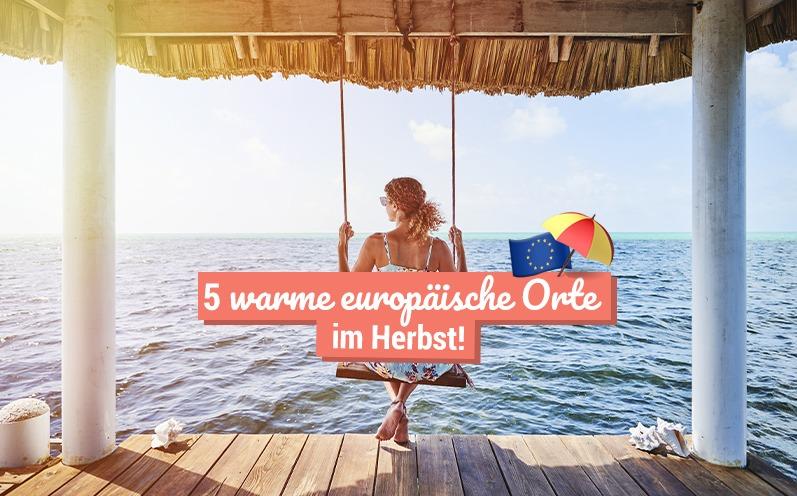 5 warme europäische Ziele im Herbst!