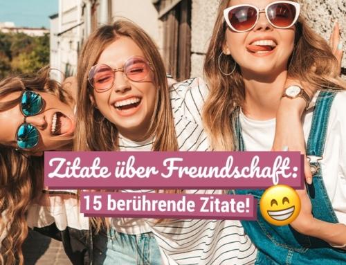 Zitate über Freundschaft: 15 berührende Zitate!
