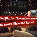Netflix im November 2019: Die neuen Filme und Serien