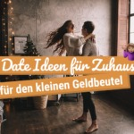 20 Date Ideen für Zuhause - für den kleinen Geldbeutel!