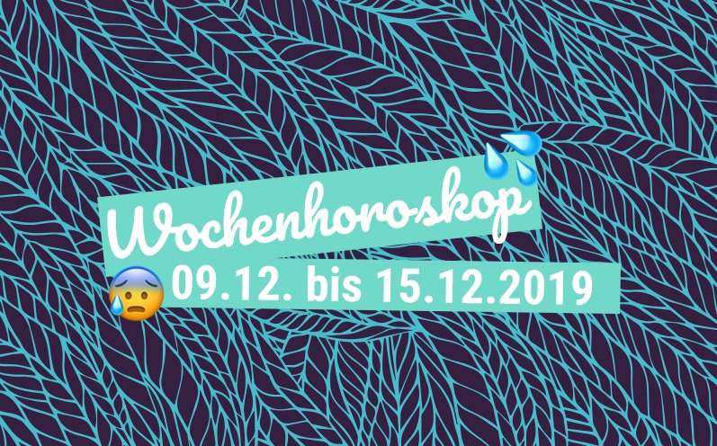 Dein Wochenhoroskop vom 02.12. bis 08.12.2019