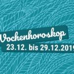 Dein Wochenhoroskop vom 23.12. bis 29.12.2019