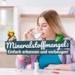 Mineralstoffmangel: Einfach erkennen und vorbeugen!